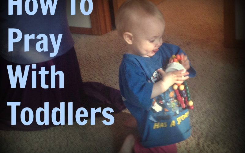 Family Prayer, and How We Get Through It With Toddlers!