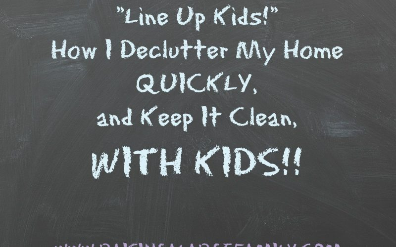"""Line Up!""  Time To Declutter The House, Kids!!  How We Keep Our Home Clean."