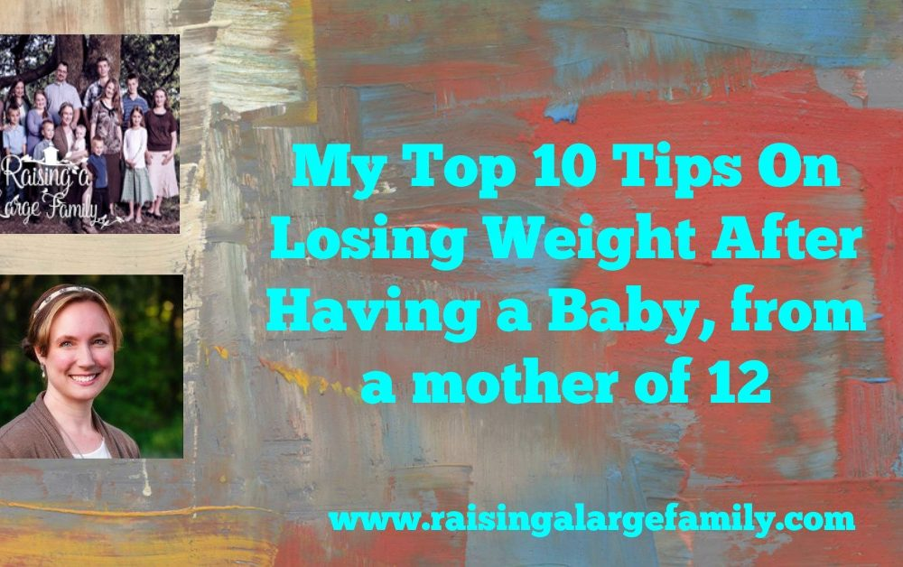 My Top Ten Tips On Losing Weight After Having a Baby