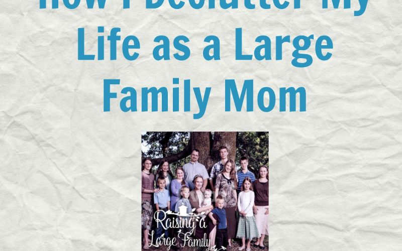 How I Declutter My Life as a Large Family Mom